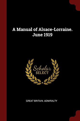 A Manual of Alsace-Lorraine. June 1919: Admiralty, Great Britain