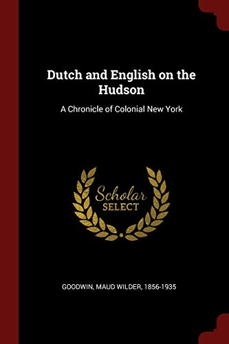 9781376096743: Dutch and English on the Hudson: A Chronicle of Colonial New York
