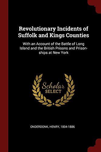 9781376098334: Revolutionary Incidents of Suffolk and Kings Counties: With an Account of the Battle of Long Island and the British Prisons and Prison-ships at New York