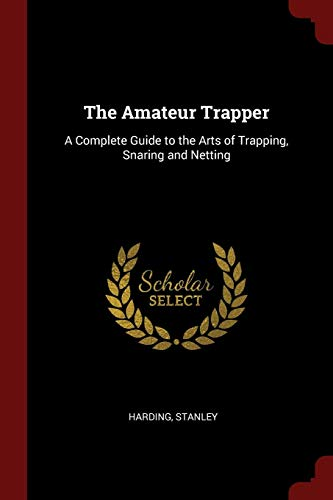 9781376099195: The Amateur Trapper: A Complete Guide to the Arts of Trapping, Snaring and Netting