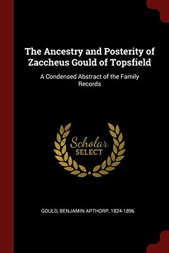 9781376104448: The Ancestry and Posterity of Zaccheus Gould of Topsfield: A Condensed Abstract of the Family Records