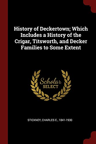 9781376104530: History of Deckertown; Which Includes a History of the Crigar, Titsworth, and Decker Families to Some Extent