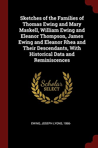 9781376105100: Sketches of the Families of Thomas Ewing and Mary Maskell, William Ewing and Eleanor Thompson, James Ewing and Eleanor Rhea and Their Descendants, With Historical Data and Reminiscences