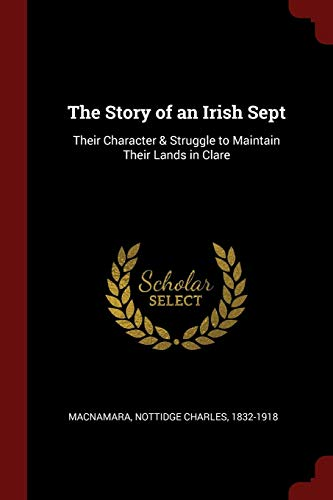 9781376106664: The Story of an Irish Sept: Their Character & Struggle to Maintain Their Lands in Clare