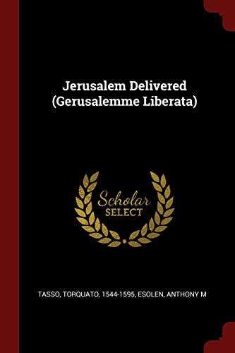 Jerusalem Delivered (Gerusalemme Liberata): Tasso Torquato 1544-1595