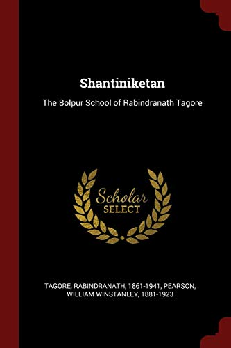 Shantiniketan: The Bolpur School of Rabindranath Tagore: Tagore Rabindranath 1861-1941