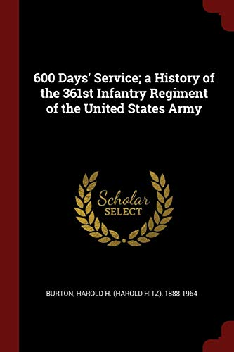 9781376112276: 600 Days' Service; a History of the 361st Infantry Regiment of the United States Army