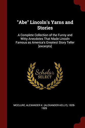 Abe Lincoln s Yarns and Stories: A