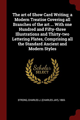 9781376112986: The art of Show Card Writing; a Modern Treatise Covering all Branches of the art ... With one Hundred and Fifty-three Illustrations and Thirty-two ... all the Standard Ancient and Modern Styles