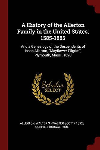9781376117776: A History of the Allerton Family in the United States, 1585-1885: And a Genealogy of the Descendants of Isaac Allerton,
