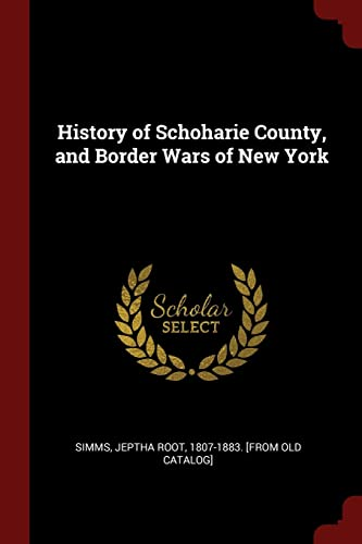 History of Schoharie County, and Border Wars: Jeptha Root 1807-1883