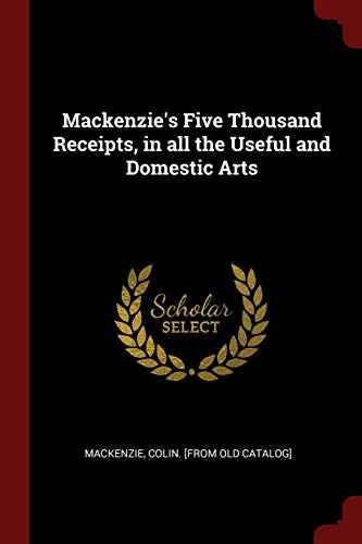 MacKenzie's Five Thousand Receipts, in All the: MacKenzie, Colin [From