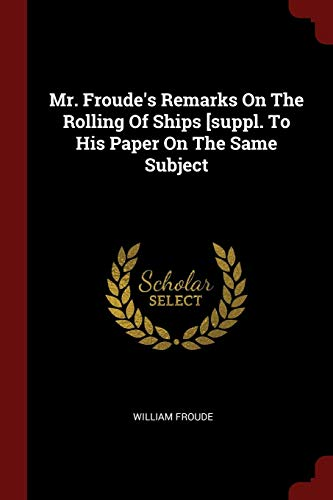 9781376135503: Mr. Froude's Remarks On The Rolling Of Ships [suppl. To His Paper On The Same Subject