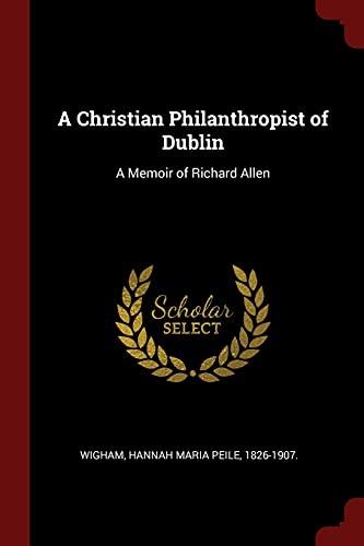 9781376137286: A Christian Philanthropist of Dublin: A Memoir of Richard Allen