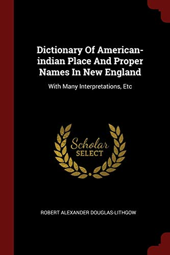 Dictionary of American-Indian Place and Proper Names: Robert Alexander Douglas-Lithgow