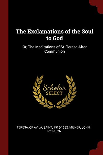 9781376138610: The Exclamations of the Soul to God: Or, The Meditations of St. Teresa After Communion