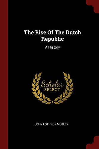 9781376141344: The Rise Of The Dutch Republic: A History