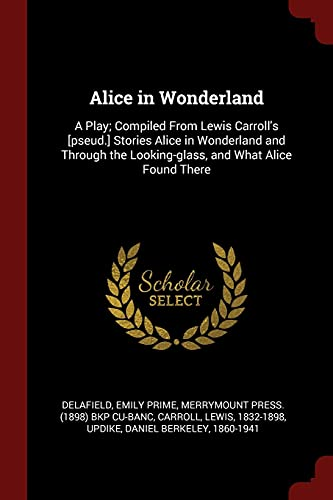 9781376144307: Alice in Wonderland: A Play; Compiled From Lewis Carroll's [pseud.] Stories Alice in Wonderland and Through the Looking-glass, and What Alice Found There