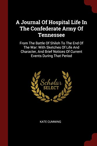 9781376144505: A Journal Of Hospital Life In The Confederate Army Of Tennessee: From The Battle Of Shiloh To The End Of The War: With Sketches Of Life And Character, ... Notices Of Current Events During That Period