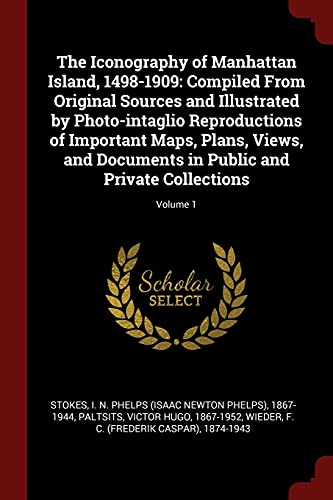 The Iconography of Manhattan Island, 1498-1909: Compiled: Stokes, I. N.