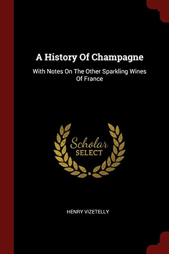 9781376147834: A History Of Champagne: With Notes On The Other Sparkling Wines Of France