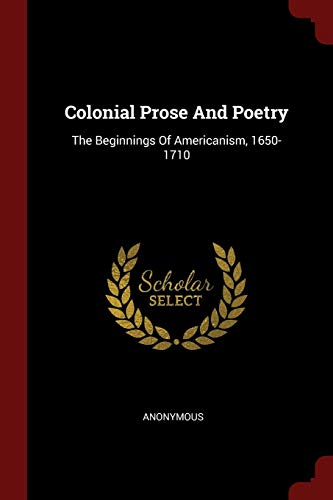9781376148855: Colonial Prose And Poetry: The Beginnings Of Americanism, 1650-1710