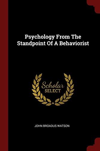Psychology from the Standpoint of a Behaviorist: Watson, John Broadus