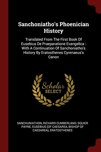 9781376153873: Sanchoniatho's Phoenician History: Translated From The First Book Of Eusebius De Praeparatione Evangelica : With A Continuation Of Sanchoniatho's History By Eratosthenes Cyrenaeus's Canon