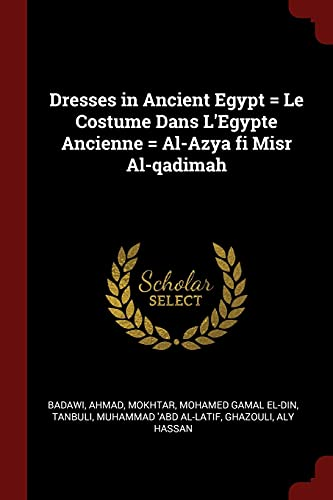 Dresses in Ancient Egypt = Le Costume: Badawi, Ahmad