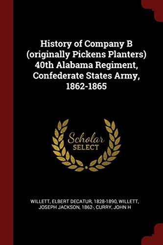 9781376155631: History of Company B (originally Pickens Planters) 40th Alabama Regiment, Confederate States Army, 1862-1865