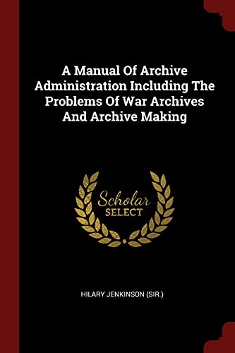 A Manual of Archive Administration Including the: Hilary Jenkinson (Sir