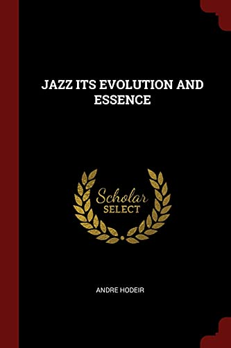 Jazz Its Evolution and Essence: Andre Hodeir