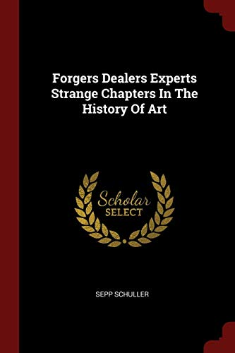 Forgers Dealers Experts Strange Chapters in the: Sepp Schuller