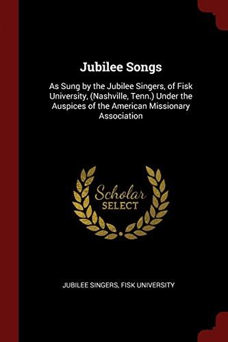 Jubilee Songs: As Sung by the Jubilee: Jubilee Singers