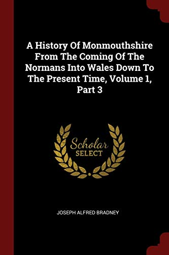 9781376169232: A History Of Monmouthshire From The Coming Of The Normans Into Wales Down To The Present Time, Volume 1, Part 3