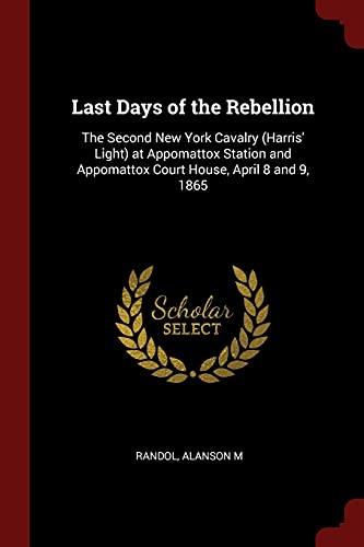 Last Days of the Rebellion: The Second: Alanson M Randol