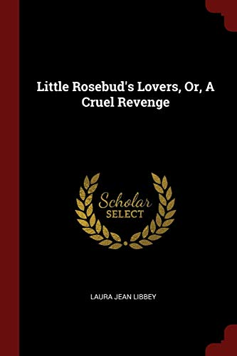 9781376173529: Little Rosebud's Lovers, Or, A Cruel Revenge