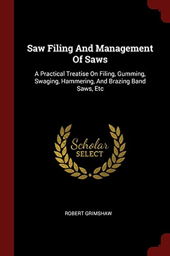 Saw Filing and Management of Saws: A: Robert Grimshaw