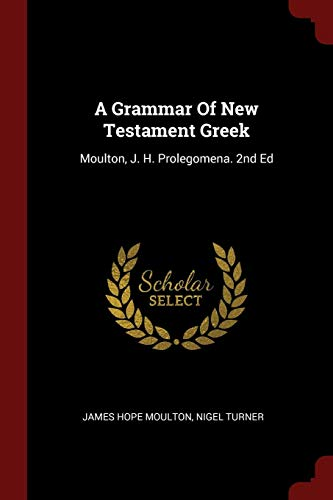 9781376177350: A Grammar Of New Testament Greek: Moulton, J. H. Prolegomena. 2nd Ed
