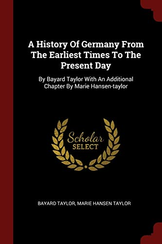 A History of Germany from the Earliest: Taylor, Bayard