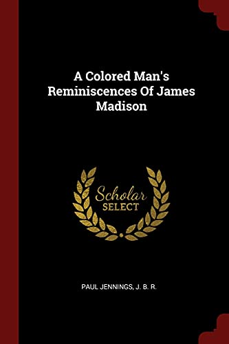 9781376182699: A Colored Man's Reminiscences Of James Madison