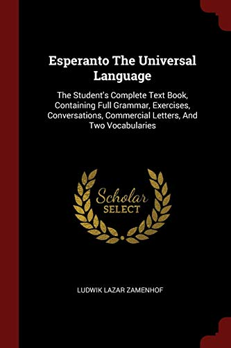 9781376192810: Esperanto The Universal Language: The Student's Complete Text Book, Containing Full Grammar, Exercises, Conversations, Commercial Letters, And Two Vocabularies