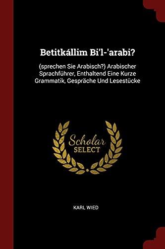 Betitkallim Bi l- Arabi?: (Sprechen Sie Arabisch?): Karl Wied