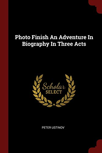9781376199673: Photo Finish An Adventure In Biography In Three Acts