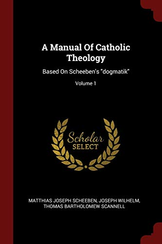9781376200805: A Manual Of Catholic Theology: Based On Scheeben's