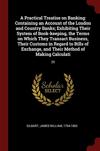 A Practical Treatise on Banking: Containing an: James William Gilbart
