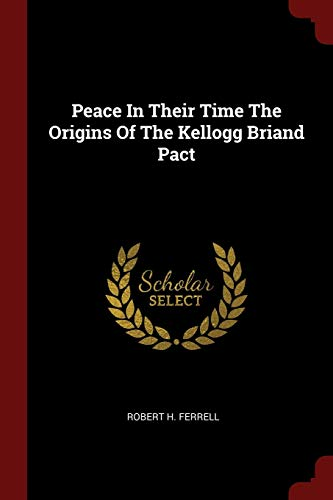 9781376202731: Peace In Their Time The Origins Of The Kellogg Briand Pact