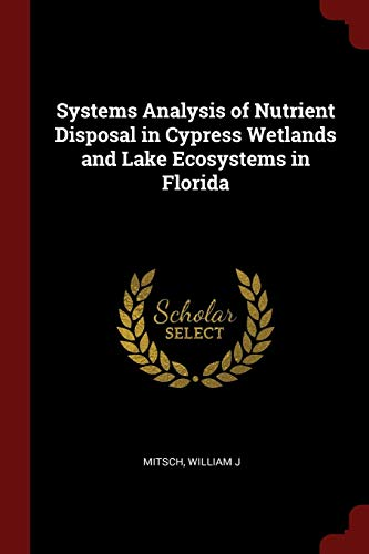 9781376205428: Systems Analysis of Nutrient Disposal in Cypress Wetlands and Lake Ecosystems in Florida