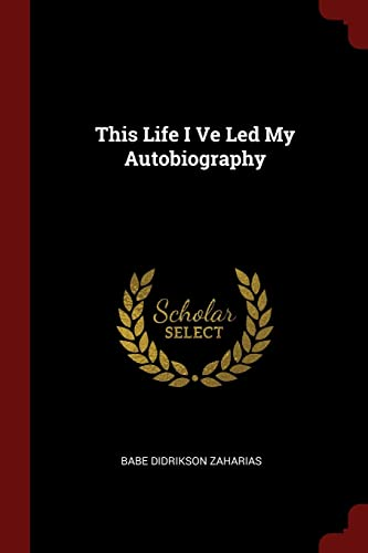 This Life I Ve Led My Autobiography: Zaharias, Babe Didrikson