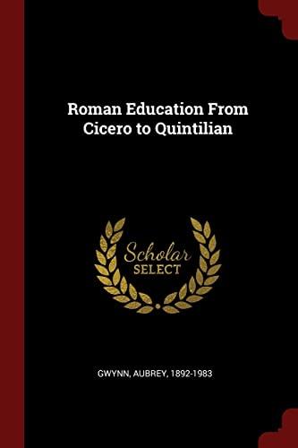 Roman Education from Cicero to Quintilian: Gwynn, Aubrey